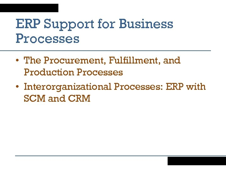 ERP Support for Business Processes • The Procurement, Fulfillment, and Production Processes • Interorganizational