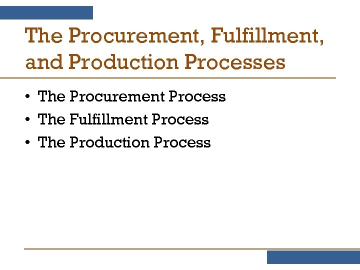The Procurement, Fulfillment, and Production Processes • The Procurement Process • The Fulfillment Process