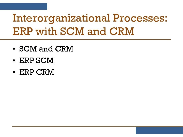 Interorganizational Processes: ERP with SCM and CRM • ERP SCM • ERP CRM