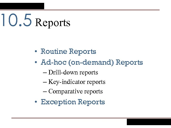 10. 5 Reports • Routine Reports • Ad-hoc (on-demand) Reports – Drill-down reports –