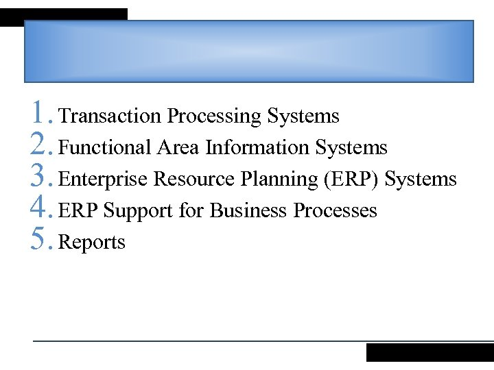 1. Transaction Processing Systems 2. Functional Area Information Systems 3. Enterprise Resource Planning (ERP)