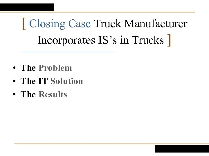 [ Closing Case Truck Manufacturer Incorporates IS's in Trucks ] • The Problem •