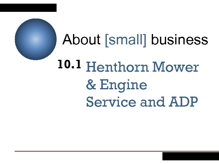 About [small] business 10. 1 Henthorn Mower & Engine Service and ADP