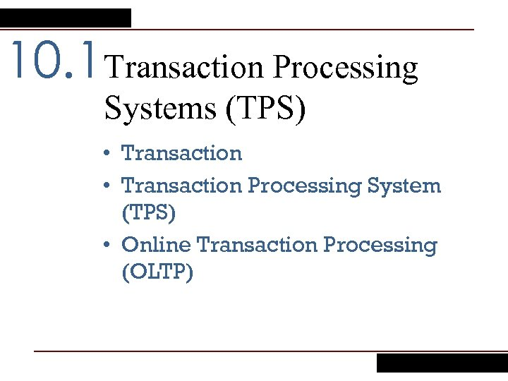 10. 1 Transaction Processing Systems (TPS) • Transaction Processing System (TPS) • Online Transaction