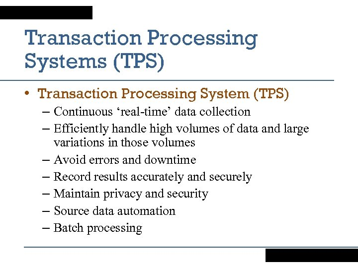 Transaction Processing Systems (TPS) • Transaction Processing System (TPS) – Continuous 'real-time' data collection