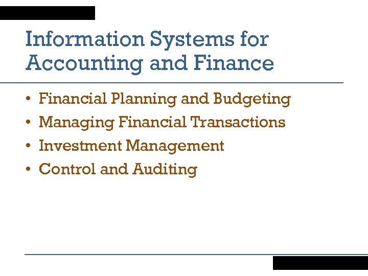 Information Systems for Accounting and Finance • • Financial Planning and Budgeting Managing Financial