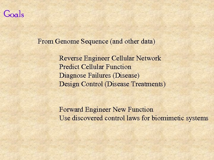Goals From Genome Sequence (and other data) Reverse Engineer Cellular Network Predict Cellular Function