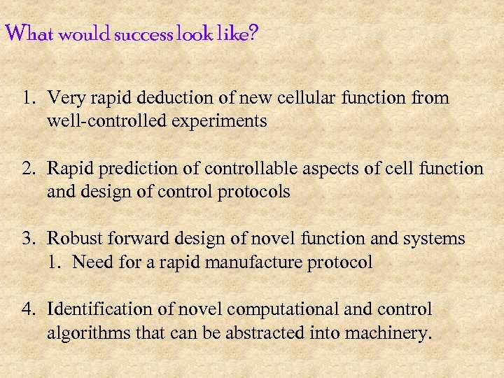 What would success look like? 1. Very rapid deduction of new cellular function from