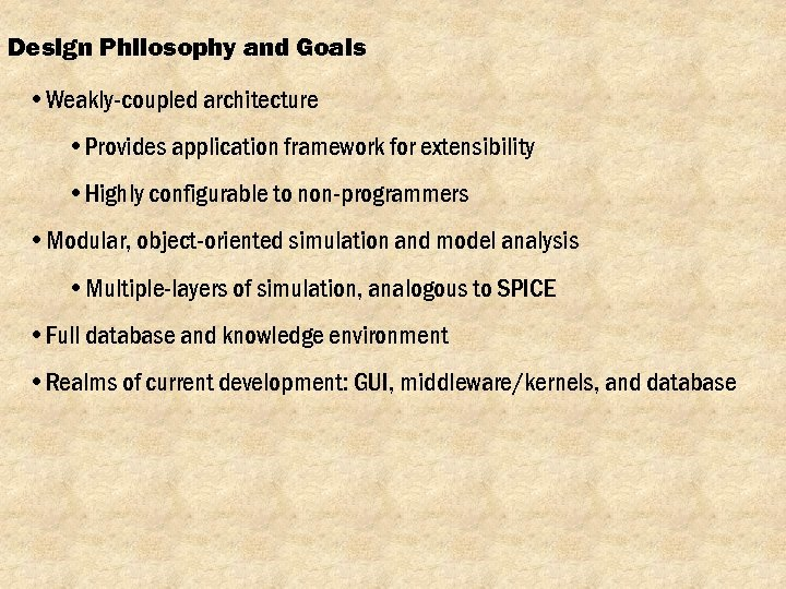 Design Philosophy and Goals • Weakly-coupled architecture • Provides application framework for extensibility •