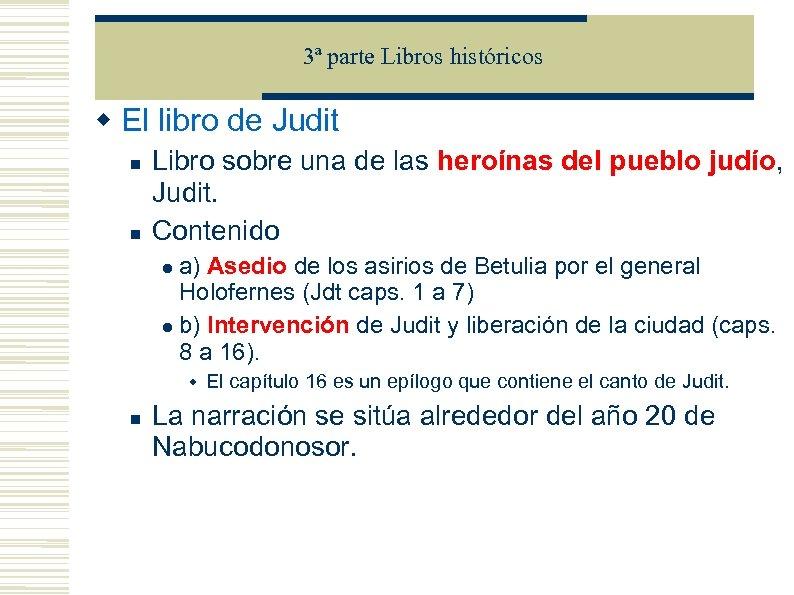 3ª parte Libros históricos El libro de Judit Libro sobre una de las heroínas
