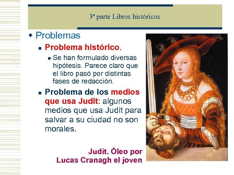 3ª parte Libros históricos Problema histórico. Se han formulado diversas hipótesis. Parece claro que
