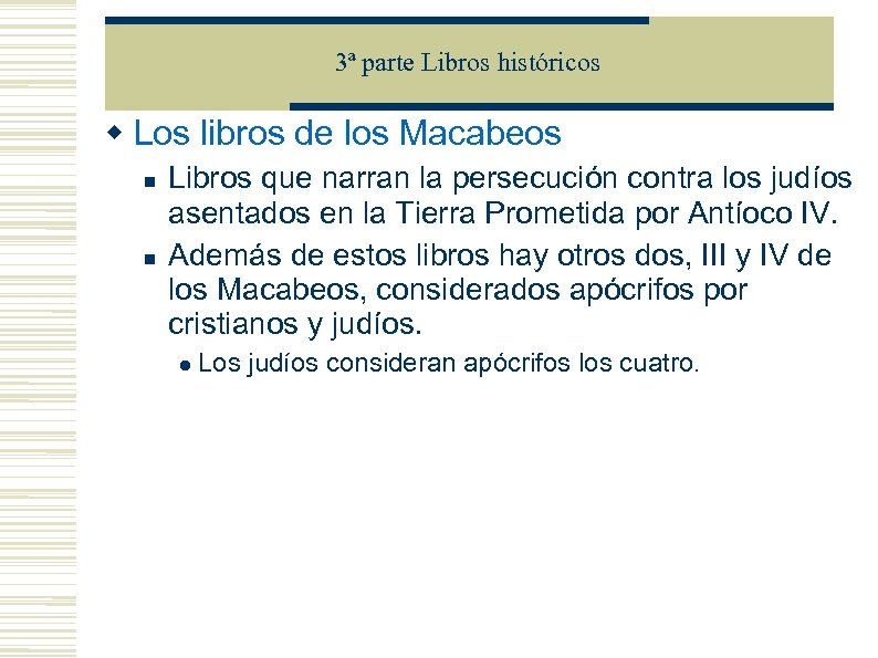 3ª parte Libros históricos Los libros de los Macabeos Libros que narran la persecución