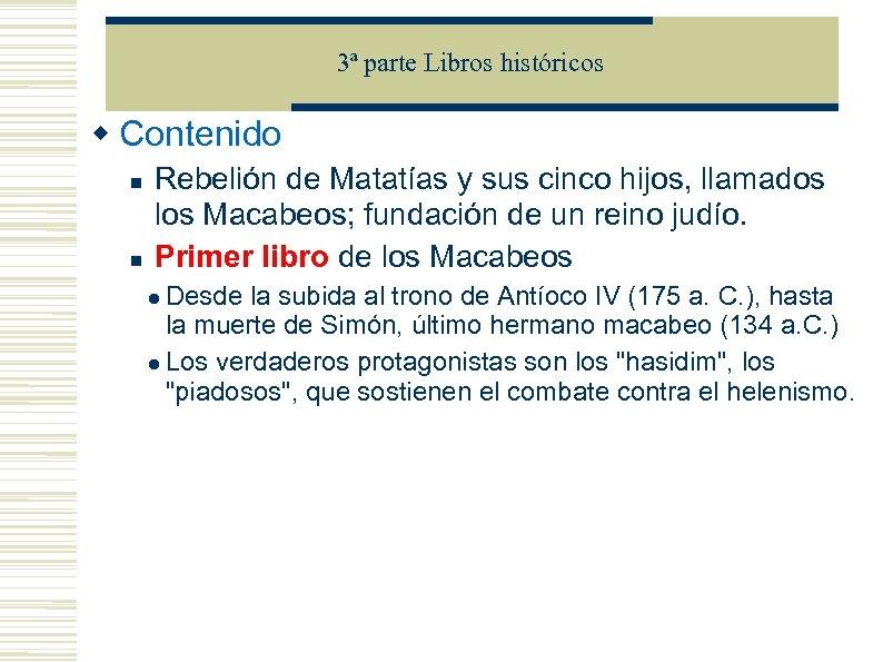 3ª parte Libros históricos Contenido Rebelión de Matatías y sus cinco hijos, llamados los
