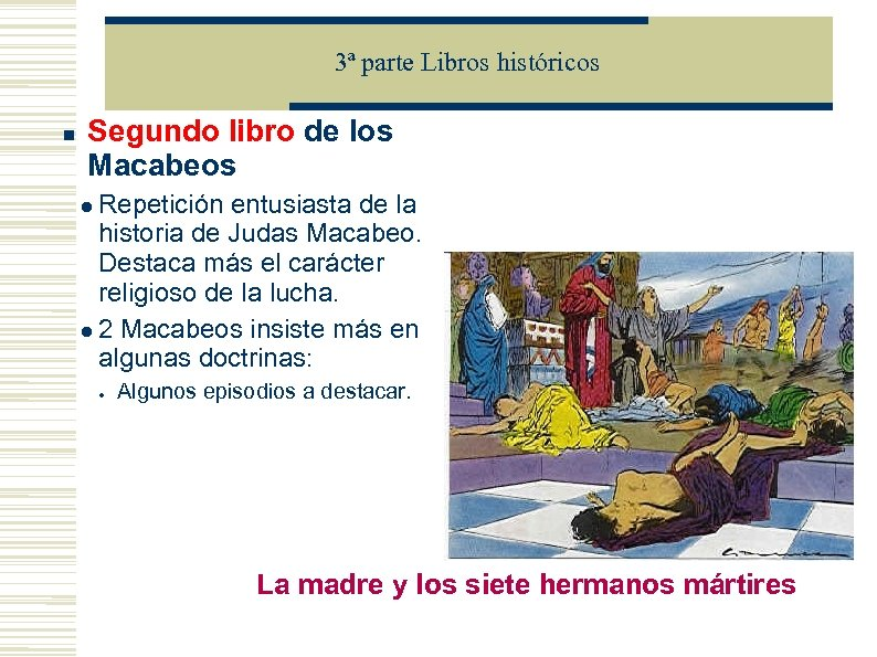 3ª parte Libros históricos Segundo libro de los Macabeos Repetición entusiasta de la historia