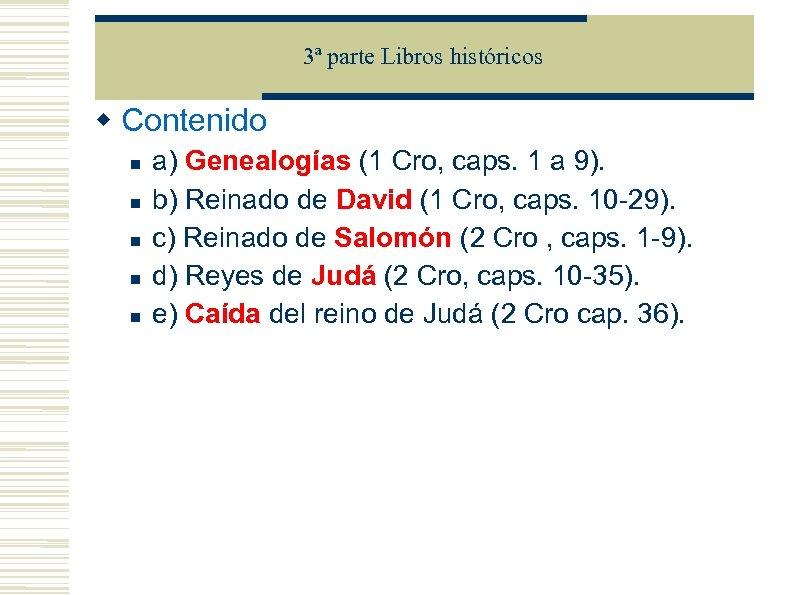 3ª parte Libros históricos Contenido a) Genealogías (1 Cro, caps. 1 a 9). b)