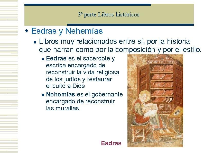 3ª parte Libros históricos Esdras y Nehemías Libros muy relacionados entre sí, por la