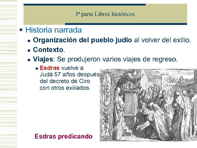 3ª parte Libros históricos Historia narrada Organización del pueblo judío al volver del exilio.