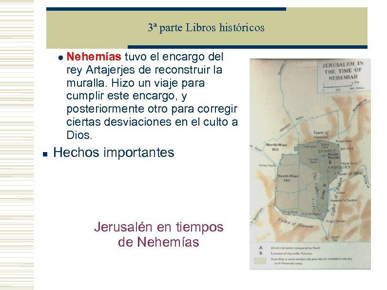 3ª parte Libros históricos Nehemías tuvo el encargo del rey Artajerjes de reconstruir la