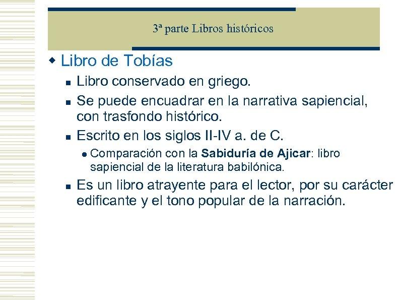 3ª parte Libros históricos Libro de Tobías Libro conservado en griego. Se puede encuadrar