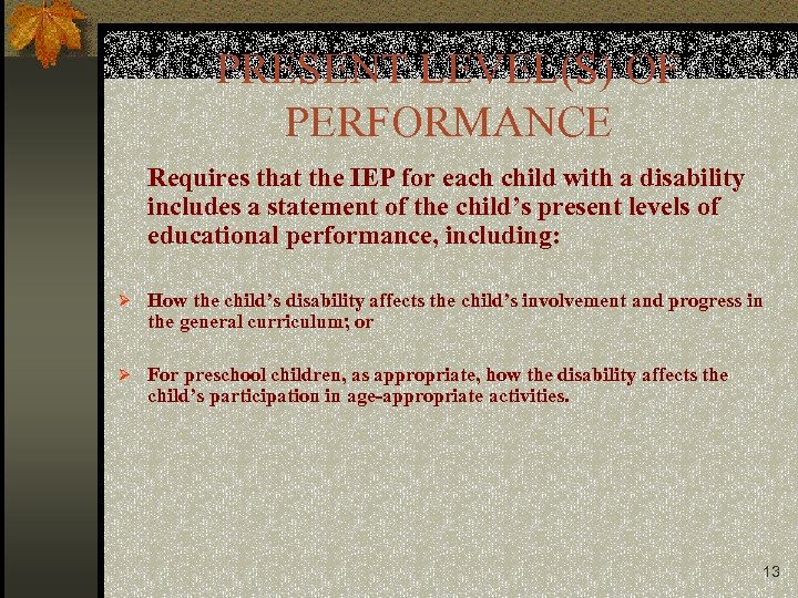 PRESENT LEVEL(S) OF PERFORMANCE Requires that the IEP for each child with a disability