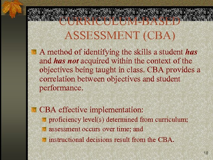 CURRICULUM-BASED ASSESSMENT (CBA) A method of identifying the skills a student has and has