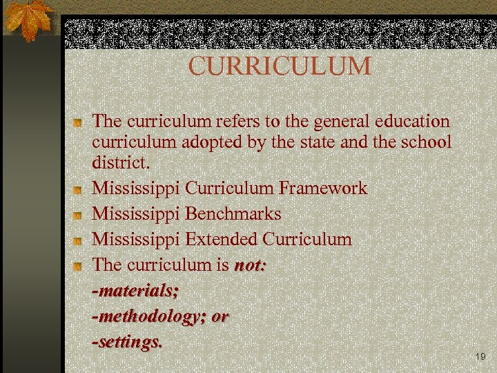 CURRICULUM The curriculum refers to the general education curriculum adopted by the state and