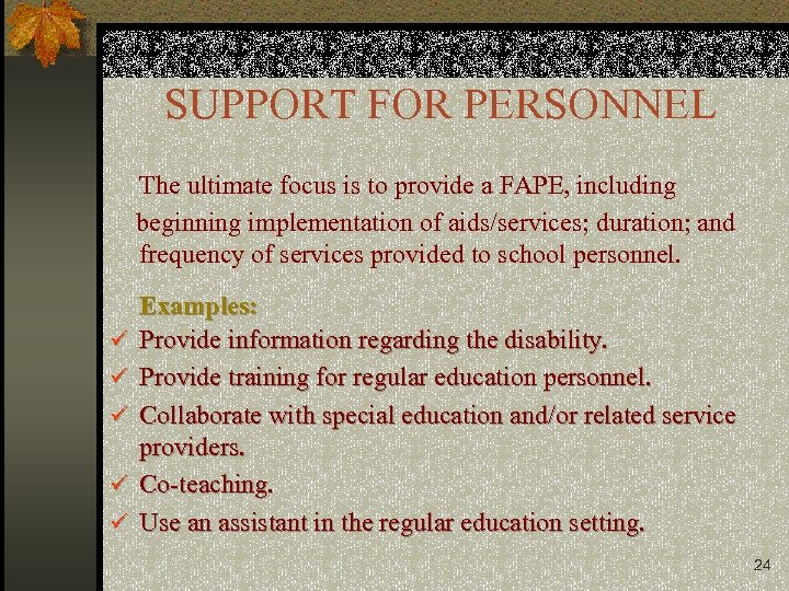 SUPPORT FOR PERSONNEL The ultimate focus is to provide a FAPE, including beginning implementation