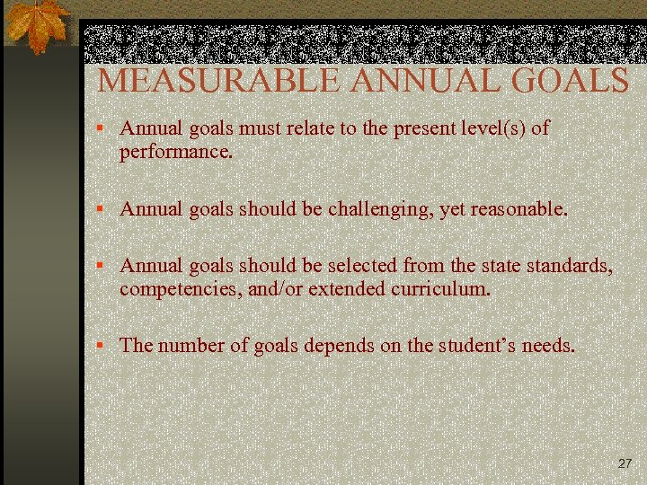 MEASURABLE ANNUAL GOALS § Annual goals must relate to the present level(s) of performance.