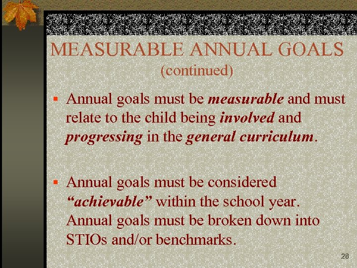 MEASURABLE ANNUAL GOALS (continued) § Annual goals must be measurable and must relate to
