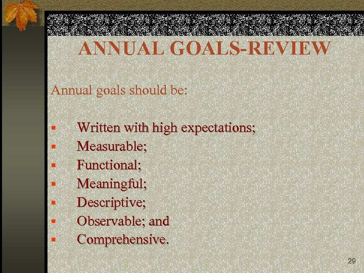 ANNUAL GOALS-REVIEW Annual goals should be: § § § § Written with high expectations;