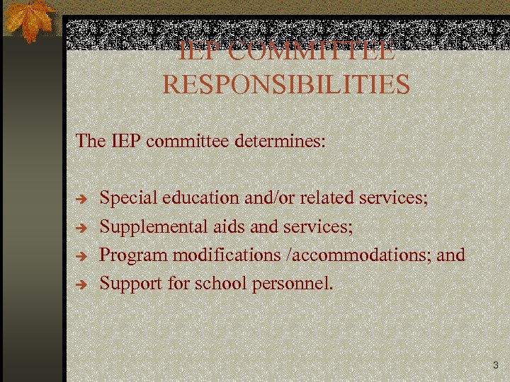 IEP COMMITTEE RESPONSIBILITIES The IEP committee determines: è è Special education and/or related services;