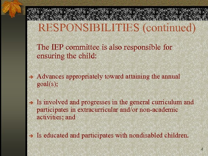 RESPONSIBILITIES (continued) The IEP committee is also responsible for ensuring the child: è è