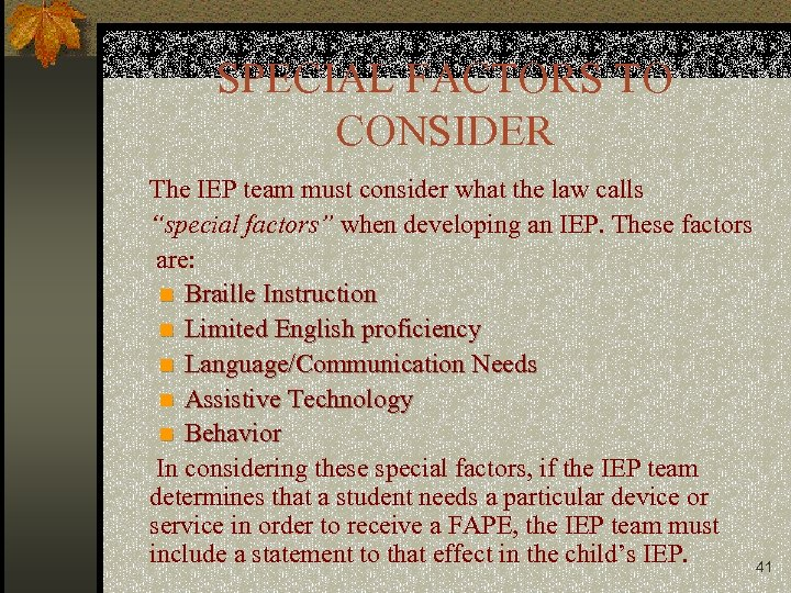 "SPECIAL FACTORS TO CONSIDER The IEP team must consider what the law calls ""special"
