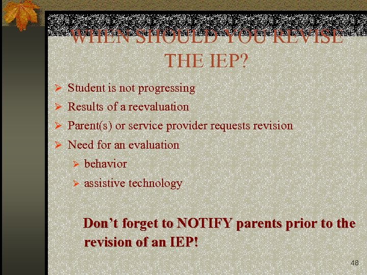WHEN SHOULD YOU REVISE THE IEP? Ø Student is not progressing Ø Results of