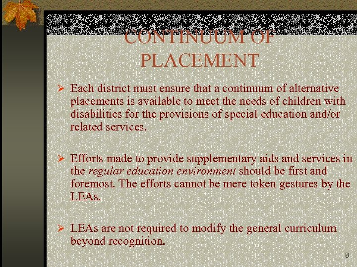 CONTINUUM OF PLACEMENT Ø Each district must ensure that a continuum of alternative placements