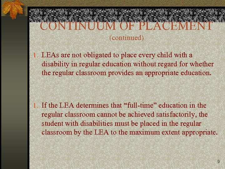CONTINUUM OF PLACEMENT (continued) 1. LEAs are not obligated to place every child with
