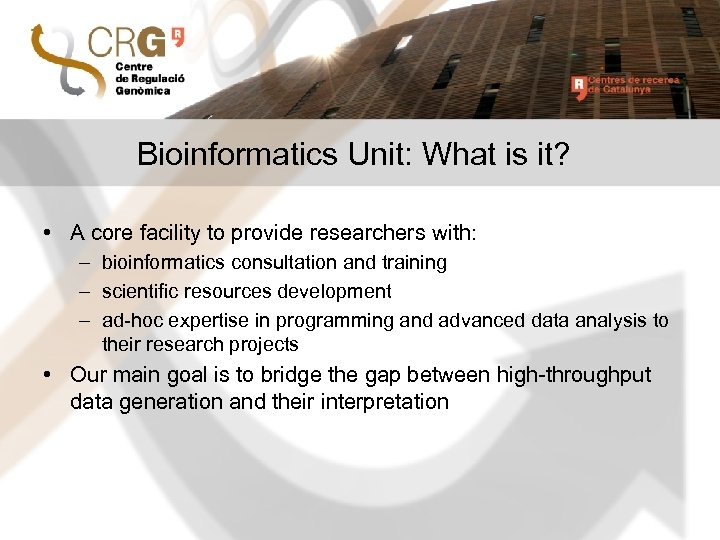 Bioinformatics Unit: What is it? • A core facility to provide researchers with: –