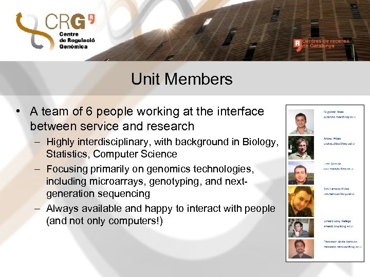 Unit Members • A team of 6 people working at the interface between service