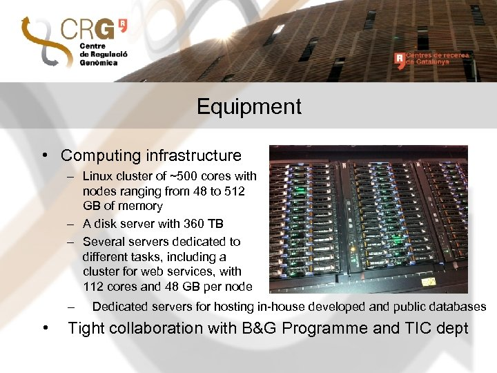 Equipment • Computing infrastructure – Linux cluster of ~500 cores with nodes ranging from