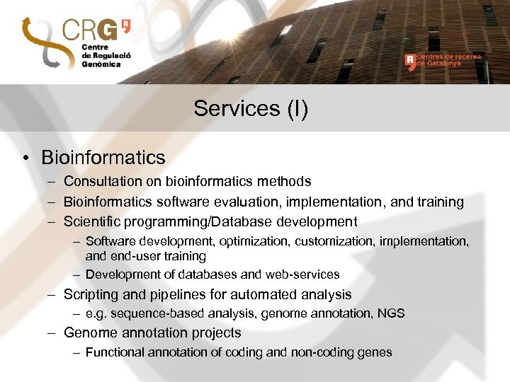 Services (I) • Bioinformatics – Consultation on bioinformatics methods – Bioinformatics software evaluation, implementation,