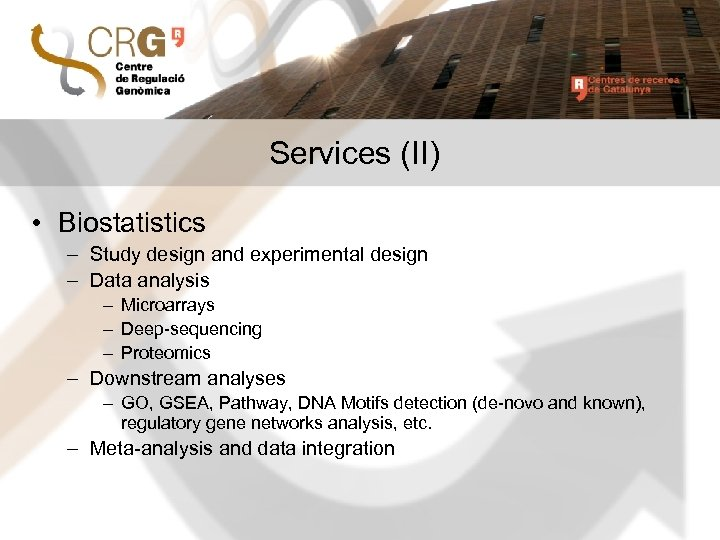 Services (II) • Biostatistics – Study design and experimental design – Data analysis –