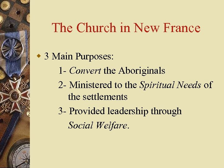 The Church in New France w 3 Main Purposes: 1 - Convert the Aboriginals