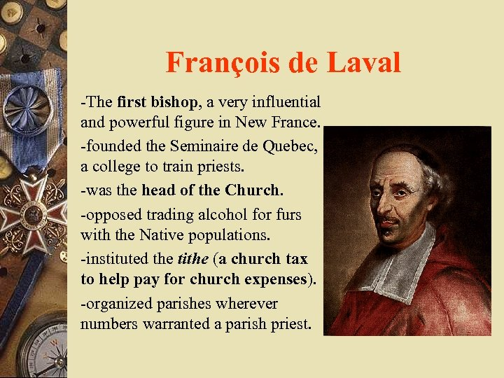 François de Laval -The first bishop, a very influential and powerful figure in New