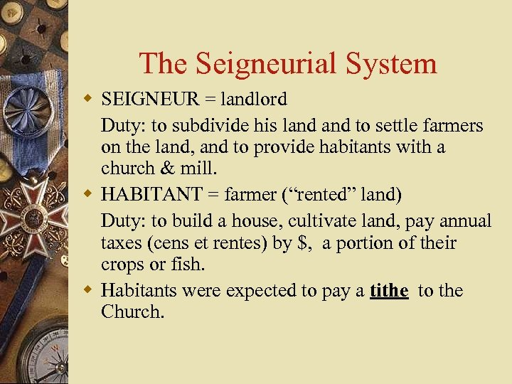 The Seigneurial System w SEIGNEUR = landlord Duty: to subdivide his land to settle