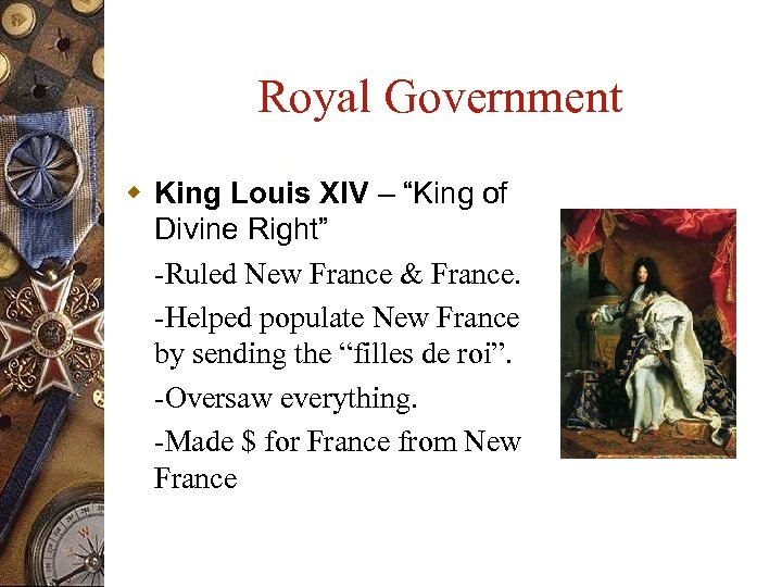 "Royal Government w King Louis XIV – ""King of Divine Right"" -Ruled New France"