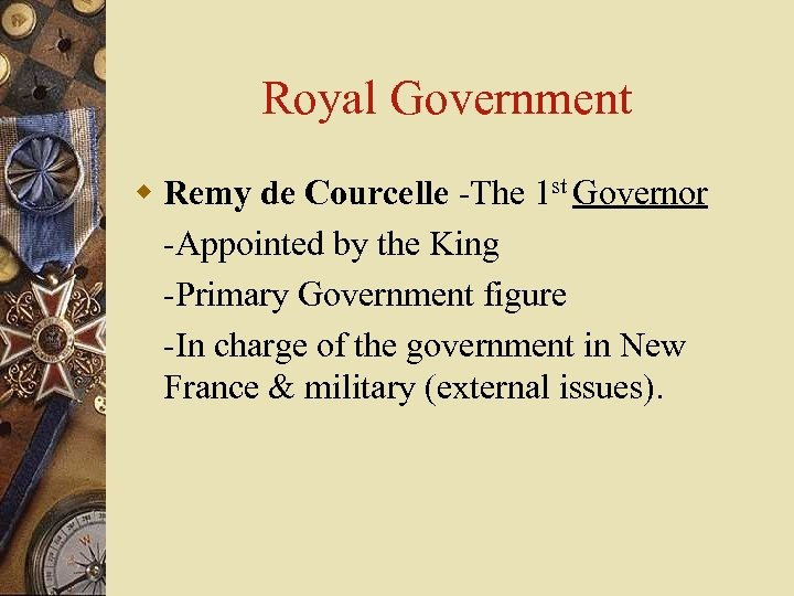 Royal Government w Remy de Courcelle -The 1 st Governor -Appointed by the King