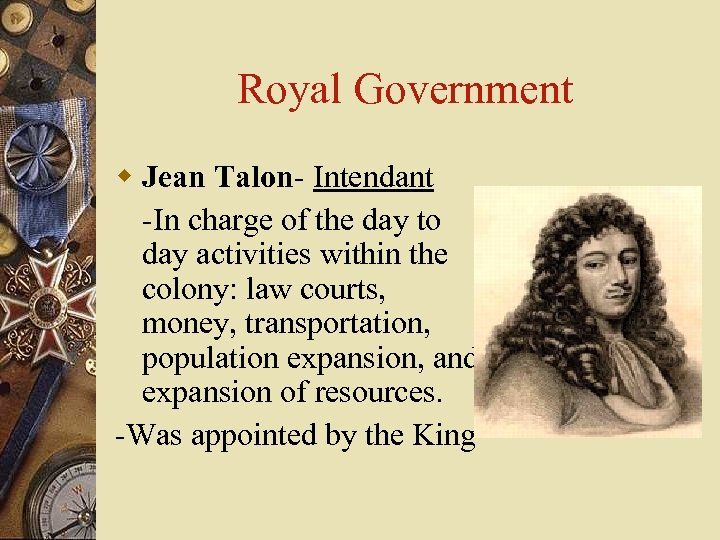 Royal Government w Jean Talon- Intendant -In charge of the day to day activities