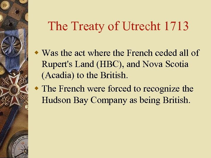 The Treaty of Utrecht 1713 w Was the act where the French ceded all