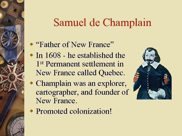 "Samuel de Champlain w ""Father of New France"" w In 1608 - he established"