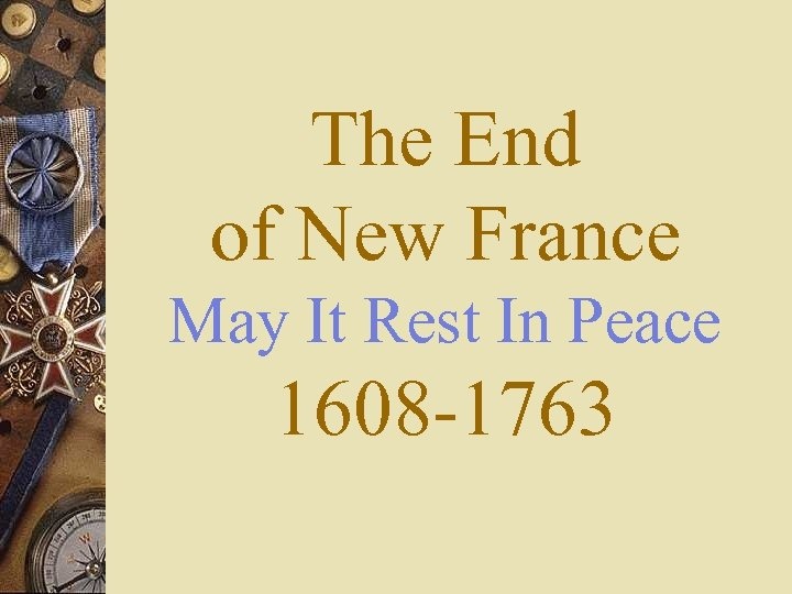 The End of New France May It Rest In Peace 1608 -1763